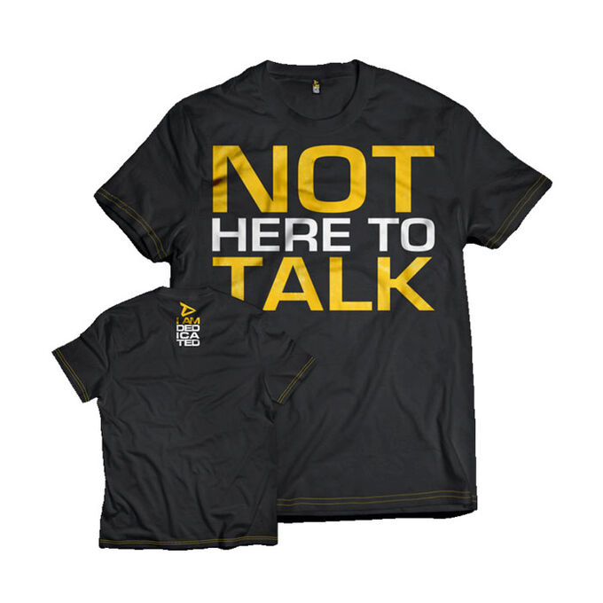Dedicated T-Shirt Not Here to Talk Small