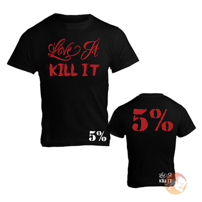 Love It Kill It - 5% - T-Shirt